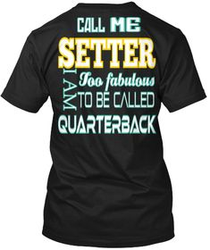 This volleyball shirt is for the setters, also known as the quarterbacks on the volleyball court and often the unsung heroes of the game.  $21.99 Hanes   Volleyball shirts with sayings for real volleyball players by VolleybragSwag #volleyballsweatshirts #volleyballshirts #volleyballhoodies #volleyballbragswag #volleyballclothes #teespring