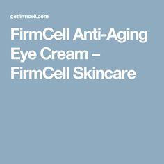 FirmCell Anti-Aging Eye Cream – FirmCell Skincare