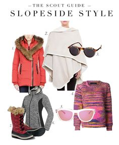 The Scout Guide SKI CHIC:  1.This Mackage down parka with fur trim, available from ROAN in Richmond, VA, has a slimming shape and bright orange hue. 2. There's nothing better to wear while sipping a warming beverage by the fire than a cape, like the one from PERCH in Vail, CO. 3. & 5.  Illesteva sunglasses from SPACE519 in Chicago, IL. 4.  Elder Statesman pullover from CAPITOL in Charlotte, NC. 6. A chic fleece --VALBRUNA in Vail, CO. 7. Sturdy boots like these Sorels from VAIL BOOT & SHOE.