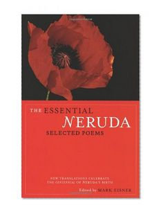 The Essential Neruda: Selected Poems (Bilingual Edition) (English and Spanish Edition)/Pablo Neruda