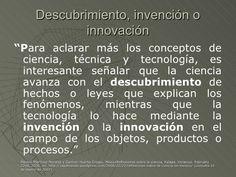 Descubrimiento Invención O Innovación Para Aclarar Más Los Conceptos De Ciencia Técnica Y Tecnología Es Concepto De Ciencia Ciencia Tecnologia
