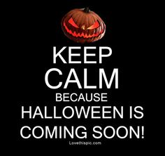 Keep calm because halloween is coming soon