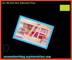 Loft Bed With Desk Underneath Plans 093140 - Woodworking Plans and Projects!