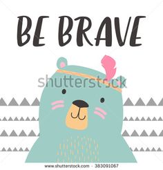 Illustration of cute bear with feather in geometric background. Be brave. Hand drawn lettering. Poster for the children's room.