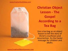 Use a tea bag as an object lesson to tell the story of Christ's crucifixion and resurrection. Its the Easter message for children and adults. Bible Object Lessons, Bible Lessons For Kids, Bible For Kids, Sermons For Kids, Childrens Sermons, Sunday School Crafts For Kids, Sunday School Lessons, Kids Church, Church Camp