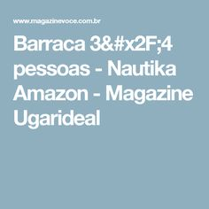 Barraca 3/4 pessoas - Nautika Amazon - Magazine Ugarideal