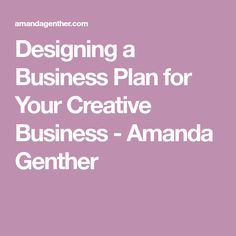 Designing a Business Plan for Your Creative Business - Amanda Genther
