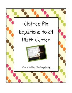Here's a set of materials for a clothespin center where students practice practice addition or subtraction equations with sums/differences to 24.