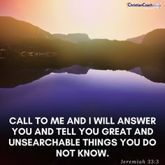 Call to me and I will answer you and tell you great and unsearchable things you do not know. Jeremiah 33:3 #godlyquotes #scriptureoftheday #CCInstitute Jeremiah 33, Christian Life Coaching, Life Coach Training, Scripture Of The Day, Quotes About God, Good Morning Quotes, Christian Quotes, Scriptures, Christianity Quotes
