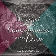 The Official MFI® Blog Quote of the Day: 'One who is worried about the consequences cannot love.' - His Holiness Younus AlGohar