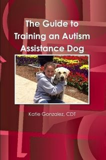 The Guide to Training an Autism Assistance Dog by Katie Gonzalez, CDT (O10/2016, Lulu) -  Self-training an autism dog out of necessity, does not mean you will pass him as a certified service dog. Waiting lists can be 2 years long and give priority to nonverbal, moderate to low functioning, kids. This leaves many kids and parents with no other solution than to attempt to train their own. This book appears to be a great, if not the only, resource to help fill this need.