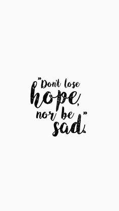 Don't lose hope nor be sad