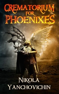 Crematorium for Phoenixes by Nikola Yanchovichin on StoryFinds Enemies of our only heroes won't stop until they are dead, even if it means destroying time... #fantasy https://storyfinds.com/book/12587/crematorium-for-phoenixes