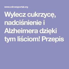 Wylecz cukrzycę, nadciśnienie i Alzheimera dzięki tym liściom! Przepis Natural Remedies, Health, Tips, Therapy, Health Care, Natural Home Remedies, Natural Medicine, Salud, Counseling