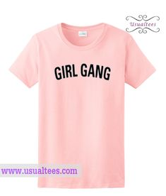 Girl Gang T-Shirt from usualtees.com This t-shirt is Made To Order, one by one printed so we can control the quality.