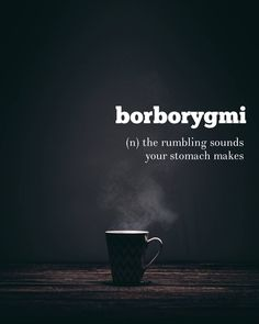 Word: Borborygmi (n.) the rumbling sound your stomach makes.