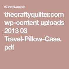 thecraftyquilter.com wp-content uploads 2013 03 Travel-Pillow-Case.pdf
