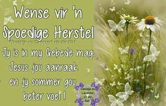 Sympathy Messages, Sympathy Quotes, Get Well Soon Quotes, Lekker Dag, Get Well Wishes, Afrikaans Quotes, Birthday Wishes, Quotations, Encouragement