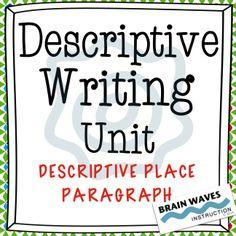 Detailed 7-day unit that teaches the elements of descriptive writing while guiding students through the writing process as they write descriptive paragraphs about personal places.