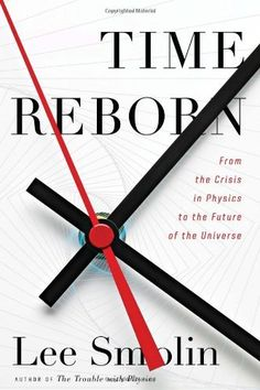 Time Reborn: From the Crisis in Physics to the Future of the Universe by Lee Smolin