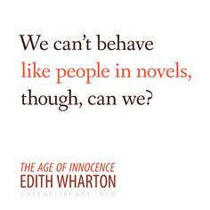 """""""We can't behave like people in novels, though, can we?"""" —The Age of Innocence, by Edith Wharton"""