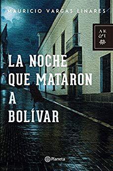 Descargar Libro De La Noche Que Mataron A Bolívar Mauricio Vargas Pdf Epub Y Mobi Sinopsis Del Libro La Historia D Buscar Libros Leer En Linea Bolivar