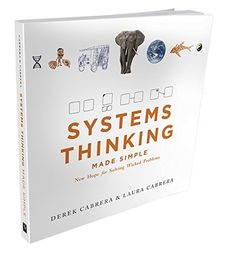 Systems Thinking Made Simple New Hope for Solving Wicked Problems by Derek Cabrera