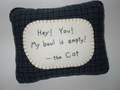 Cat Pillow - Novelty Pet Sign - Wool Pillow with Cat Quote - Cats Food Bowl