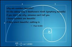 Why are numbers beautiful? It's like asking why is Beethoven's Ninth Symphony beautiful. If you don't see why, someone can't tell you. I know numbers are beautiful. If they aren't beautiful, nothing is.    ~ Paul Erdös