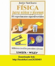 Fisica para ninos y jovenes/Physics for every kid (Spanish Edition) (9789681846930) Janice Pratt VanCleave , ISBN-10: 9681846931  , ISBN-13: 978-9681846930 ,  , tutorials , pdf , ebook , torrent , downloads , rapidshare , filesonic , hotfile , megaupload , fileserve