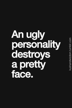 who cares about a pretty face without a pretty personality?