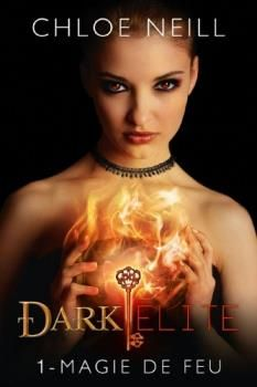 Dark Elite, tome 1 : Magie de feu de Chloe Neill