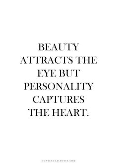 Beauty attracts the eye but personality captures the heart.