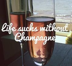 Life suches without #Champagne