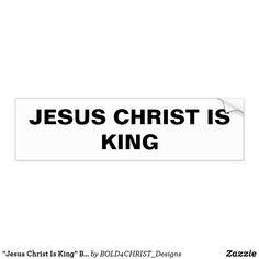 """Jesus Christ Is King"" Bumper Sticker King Jesus, Car Sit, Honor Roll, Scripture Verses, Christian Faith, Bumper Stickers, Slogan, Jesus Christ, Products"