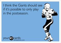 I think the Giants should see if it's possible to only play in the postseason.