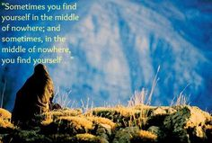 Sometimes you find yourself in the middle of nowhere. Sometimes in the middle of nowhere you find yourself.