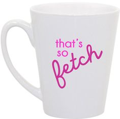 Mean Girls That's so Fetch coffee mug by perksofaurora on Etsy, $16.00