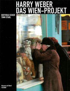Harry Weber * Das Wien-Projekt * Ecker Starl Fotohof 2007