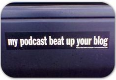 My podcast beat up your blog!