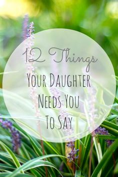 Advice for daughters - Here are 12 surprising things she needs to hear you say.