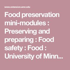 Food preservation mini-modules : Preserving and preparing : Food safety : Food : University of Minnesota Extension