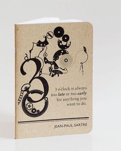 MINI NOTEBOOK, JOURNAL - SARTRE Three oclock is always too late or too early for anything you want to do. - Jean-Paul Sartre The illustration is
