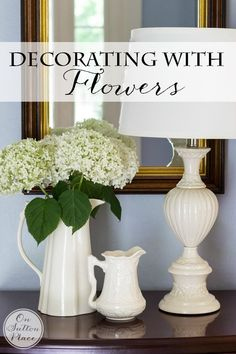 Decorating with Flowers | Easy ways to add charm and personality to your home by adding fresh flowers to your decor.