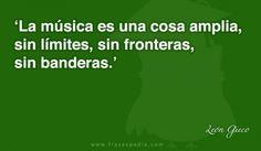 La música es una cosa amplia, sin límites, sin fronteras, sin banderas.