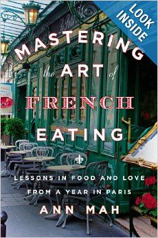 Mastering the Art of French Eating: Lessons in Food and Love from a Year in Paris: Ann Mah: 9780670025992: Amazon.com: Books