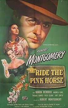 Ride the Pink Horse is a 1947 American crime film noir produced by Universal Studios. It was directed by the actor Robert Montgomery from a screenplay by Ben Hecht, which was based on a novel of the same name by Dorothy B. Hughes. The drama features Robert Montgomery, Wanda Hendrix, Andrea King, Thomas Gomez, among others. Gomez was nominated for a Best Supporting Actor Oscar for his performance.[1]