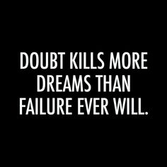 Erase all doubt and believe in yourself!