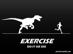 nothing says motivation than a dinosaur running after you