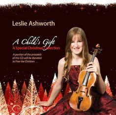 """CMUSE Artist of the week: Violinist Leslie Ashworth, Canada  Leslie Ashworth started playing the violin at age 4, making her first appearance on stage at 5. She has just released her 2nd CD - 'A Child's Gift, A Special Christmas Collection' where she arranged the violin and piano pieces herself. She specially dedicates her 'What Child Is This?' arrangement to all the children around the world and the """"Free The Children"""" organization.  http://cmuse.org/artist_profiles/40/leslie_ashworth"""